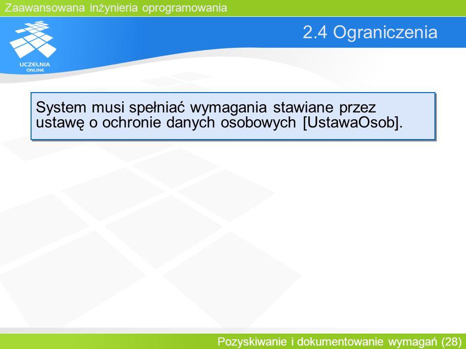 2.4 OgraniczeniaSystem musi spełniać wymagania stawiane przez ustawę o ochronie danych osobowych [UstawaOsob].
